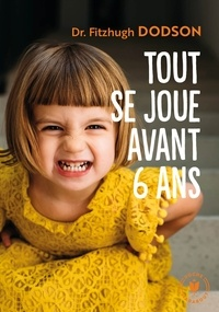 Fitzhugh Dodson - Tout se joue avant avant 6 ans - How to parent.