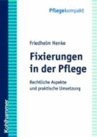 Fixierungen in der Pflege - Rechtliche Aspekte und praktische Umsetzung.
