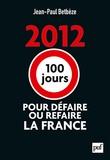 Jean-Paul Betbèze - 2012 : 100 jours pour défaire ou refaire la France.