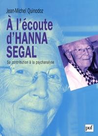 Jean-Michel Quinodoz - A l'écoute d'Hanna Segal - Sa contribution à la psychanalyse.