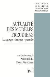 Pierre Fédida et Daniel Widlöcher - Actualité des modèles freudiens - Langage, image, pensée.