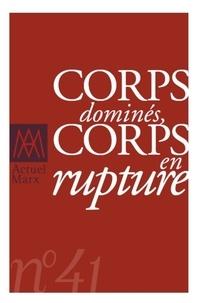Emmanuel Renault et Stéphane Haber - Actuel Marx N° 41 : Corps dominés, corps en rupture.
