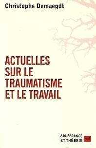 Christophe Demaegdt - Actuelles sur le traumatisme et le travail.