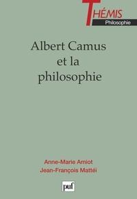 Anne-Marie Amiot et Jean-François Mattéi - Albert Camus et la philosophie - [journées, 7-8 avril 1995, Nice.