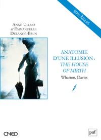 Anne Ullmo et Emmanuelle Delanoë-Brun - Anatomie d'une illusion : The House of Mirth - Wharton, Davies.