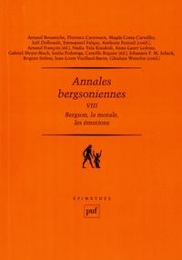 Arnaud François et Camille Riquier - Annales bergsoniennes - Tome 8, Bergson, la morale, les émotions.