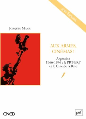 Joaquin Manzi - Aux armes, cinémas ! - Argentine 1966-1976 : le PRT-ERP et le Cine de la Base.