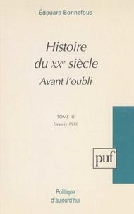 Edouard Bonnefous - Avant l'oubli Tome 3 - Depuis 1970.