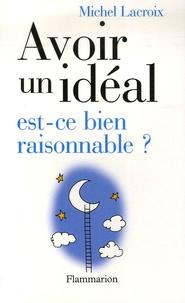 Michel Lacroix - Avoir un idéal, est-ce bien raisonnable ?.