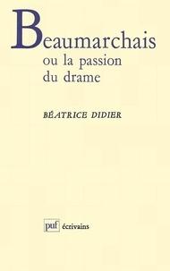 Béatrice Didier - Beaumarchais ou la passion du drame.