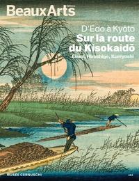 Claude Pommereau - Beaux Arts Magazine  : D'Edo à Kyoto - sur la route du Kisokaido. Eisen, Hiroshige, Kuniyoshi.