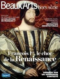 Franck Ferrand et Didier Le Fur - Beaux Arts Magazine Hors-série : François 1er, le choc de la Renaissance.