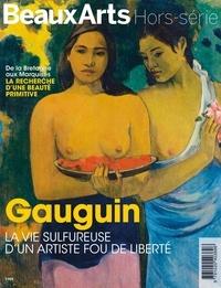 Julien Borel et André Cariou - Beaux Arts Magazine Hors-série : Gauguin, la vie sulfureuse d'un artiste fou de liberté.