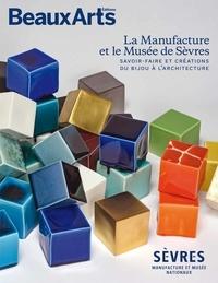 Fabrice Bousteau et Maÿlis Celeux-Lanval - Beaux Arts Magazine Hors-série : La Manufacture et le Musée de Sèvres - Savoir-faire et créations du bijou à l'architecture.
