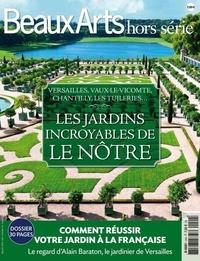 Thomas Schlesser - Beaux Arts Magazine Hors-série : Les jardins incroyables de Le Nôtre - Versailles, Vaux-Le-Vicomte, Chantilly, Les tuileries....