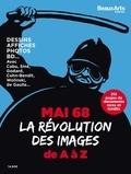 Vincent Bernière - Beaux Arts Magazine Hors-série : Mai 68 - La révolution des images de A à Z.