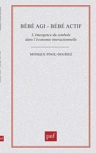 Monique Pinol-Douriez - Bébé agi, bébé actif - L'émergence du symbole dans l'économie interactionnelle.