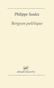 Philippe Soulez - Bergson politique.