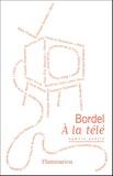 Philippe Jaenada et Régis Clinquart - Bordel N° 4 : A la télé.