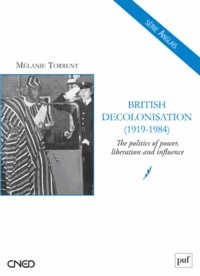 Mélanie Torrent - British Decolonisation (1919-1984) - The politics of power, liberation and influence.