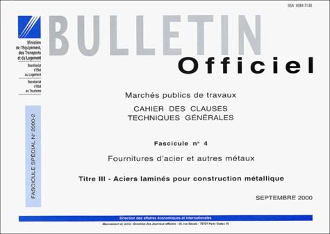 Ministère de l'Equipement - Cahier des clauses techniques générales N° 2000-2 : Fournitures d'acier et autres métaux - Fascicule 4.