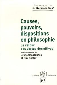 Bruno Gnassounou et Max Kistler - Causes, pouvoirs, dispositions en philosophie - Le retour des vertus dormitives.