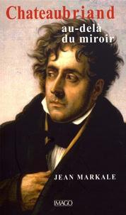 Jean Markale - Chateaubriand au-delà du miroir.