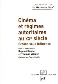 Raphaël Muller et Thomas Wieder - Cinéma et régimes autoritaires au XXe siècle - Ecrans sous influence.