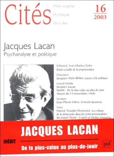Yves Charles Zarka et Jean-Pierre Cléro - Cités N° 16 / 2003 : Jacques Lacan - Psychanalyse et politique.