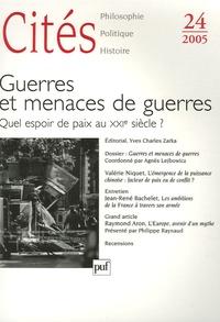 Yves Charles Zarka et Valérie Niquet - Cités N° 24, 2005 : Guerres et menaces de guerres - Quel espoir de paix au XXIe siècle ?.