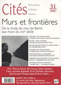 Jean-Pierre Cléro et Jacques de Saint Victor - Cités N° 31/2007 : Murs et frontières - De la chute du mur de Berlin aux murs du XXIe siècle.