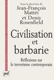 Denis Rosenfield et Jean-François Mattéi - Civilisation et barbarie. - Réflexions sur le terrorisme contemporain.