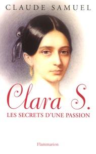 Claude Samuel - Clara S., les secrets d'une passion - Biographie romanesque de Clara Schumann.