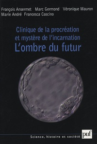 François Ansermet et Marc Germond - Clinique de la procréation et mystère de l'incarnation - L'ombre du futur.