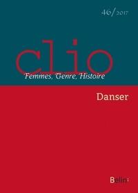 Elizabeth Claire et Florence Rochefort - Clio N° 46/2017 : Danser.