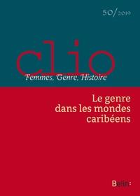 Clara Palmiste et Michelle Zancarini-Fournel - Clio N° 50/2019 : Le genre dans les mondes caribéens.