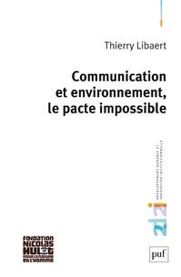Thierry Libaert - Communication et environnement, le pacte impossible.