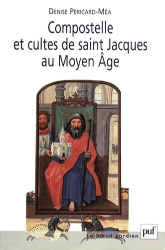 Denise Péricard-Méa - Compostelle et cultes de saint Jacques au Moyen Age.