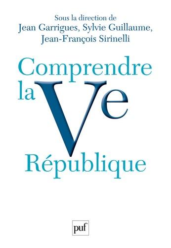 Jean-François Sirinelli et Sylvie Guillaume - Comprendre la Ve République.