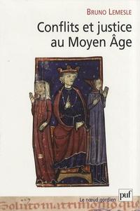 Bruno Lemesle - Conflits et justice au Moyen Age - Normes, loi et résolution des conflits en Anjou aux XIe et XIIe siècles.
