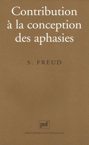 Sigmund Freud - Contribution à la conception des aphasies - Une étude critique.