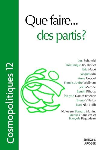 Dominique Boullier et Eric Macé - Cosmopolitiques N° 12 : Que faire... des partis ?.