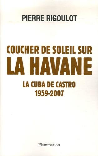 Pierre Rigoulot - Coucher de soleil sur La Havane - La Cuba de Castro 1959-2007.