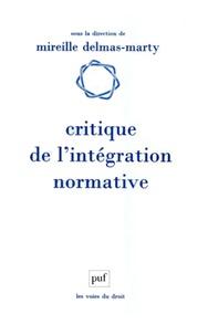 Mireille Delmas-Marty - Critique de l'intégration normative - L'apport du droit comparé à l'harmonisation des droits.