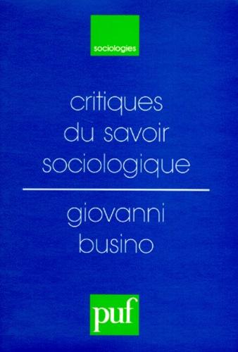 Giovanni Busino - Critiques du savoir sociologique.