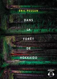 Eric Pessan - Dans la forêt de Hokkaido. 1 CD audio MP3