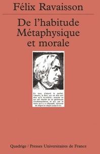 Félix Ravaisson - De l'habitude métaphysique et morale.
