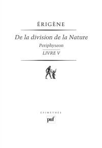 Jean Scot Erigène - De la division de la nature - Periphyseon, volume 4, Livre V, La Nature incréatrice et incréée.