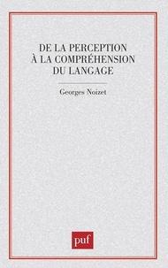 Georges Noizet - De la perception à la compréhension du langage - Un modèle psycholinguistique du locuteur.