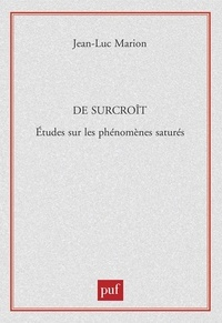 Jean-Luc Marion - De surcroît. - Etudes sur les phénomènes saturés.